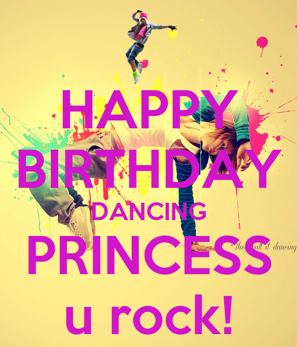 happy birthday dancer HAPPY BIRTHDAY DANCING PRINCESS u rock! Poster | Debbie | Keep  happy birthday dancer