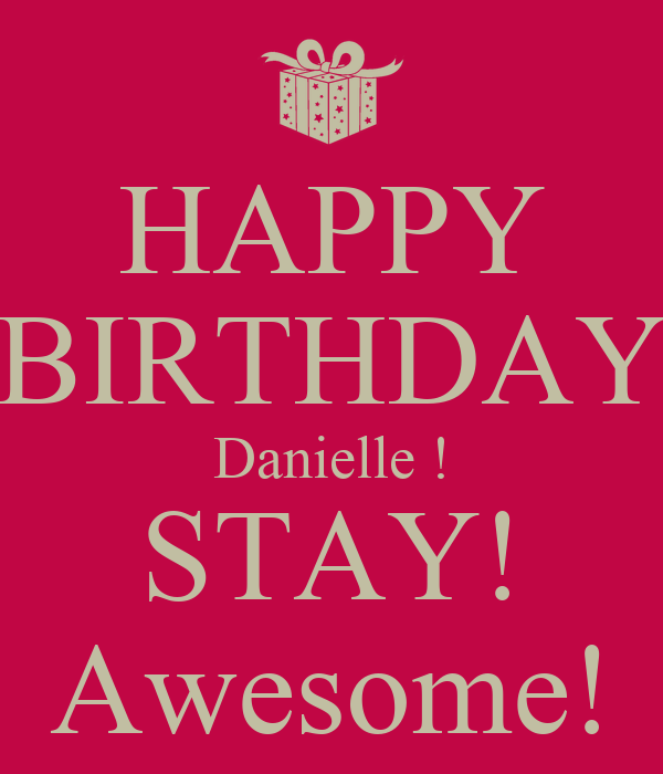 Happy Birthday Danielle Stay Awesome Poster Chris