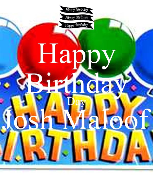 Happy Birthday Day Josh Maloof