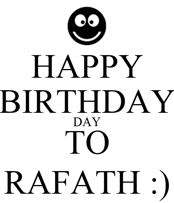 HAPPY BIRTHDAY DAY TO RAFATH :)