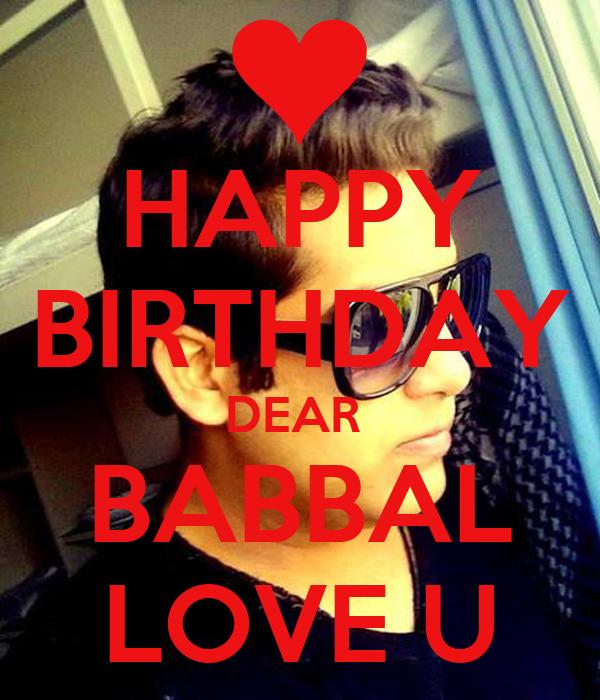 HAPPY BIRTHDAY DEAR BABBAL LOVE U Poster