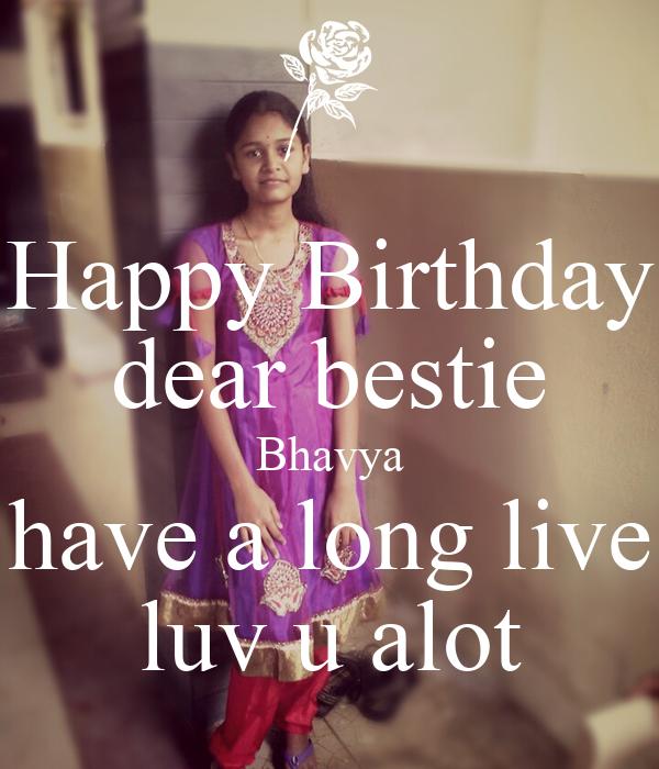 Happy Birthday dear bestie Bhavya have a long live luv u alot