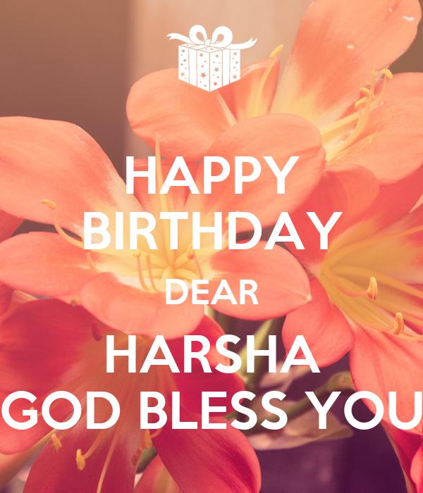 HAPPY BIRTHDAY DEAR HARSHA GOD BLESS YOU