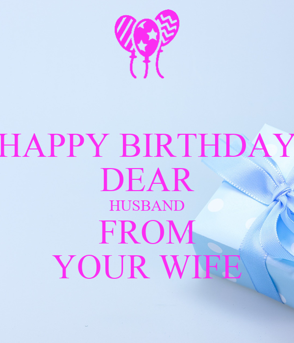 HAPPY BIRTHDAY DEAR HUSBAND FROM YOUR WIFE