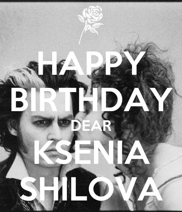 HAPPY BIRTHDAY DEAR KSENIA SHILOVA