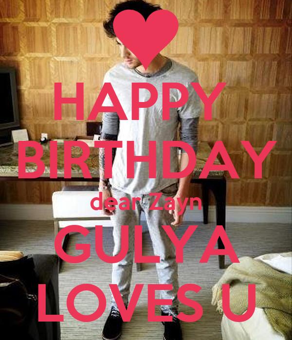 HAPPY  BIRTHDAY dear Zayn GULYA LOVES U