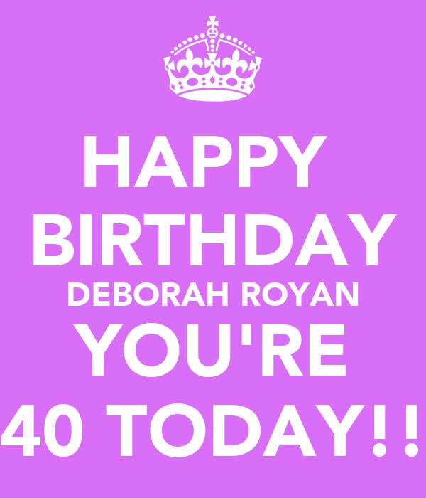 HAPPY  BIRTHDAY DEBORAH ROYAN YOU'RE 40 TODAY!!