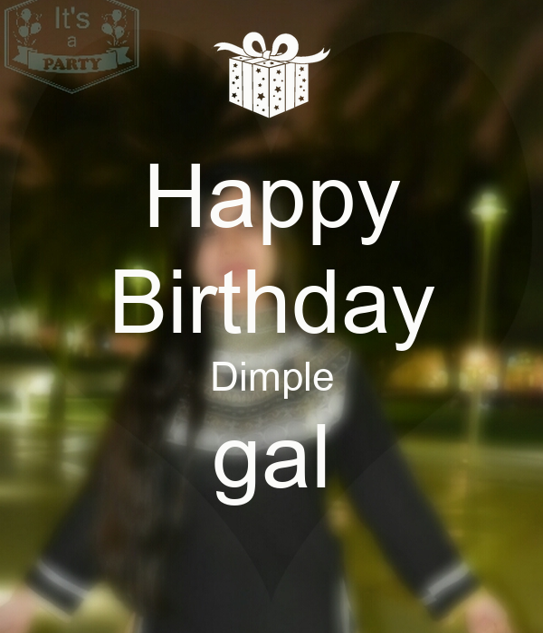 Happy Birthday Dimple gal