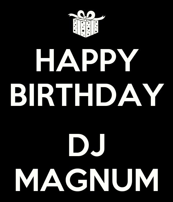 HAPPY BIRTHDAY  DJ MAGNUM