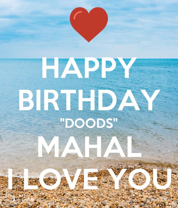 """HAPPY BIRTHDAY """"DOODS"""" MAHAL I LOVE YOU"""