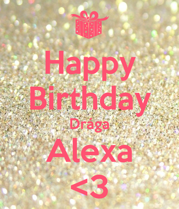 Happy Birthday Drága Alexa