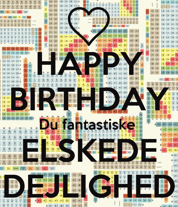 HAPPY BIRTHDAY Du fantastiske  ELSKEDE DEJLIGHED