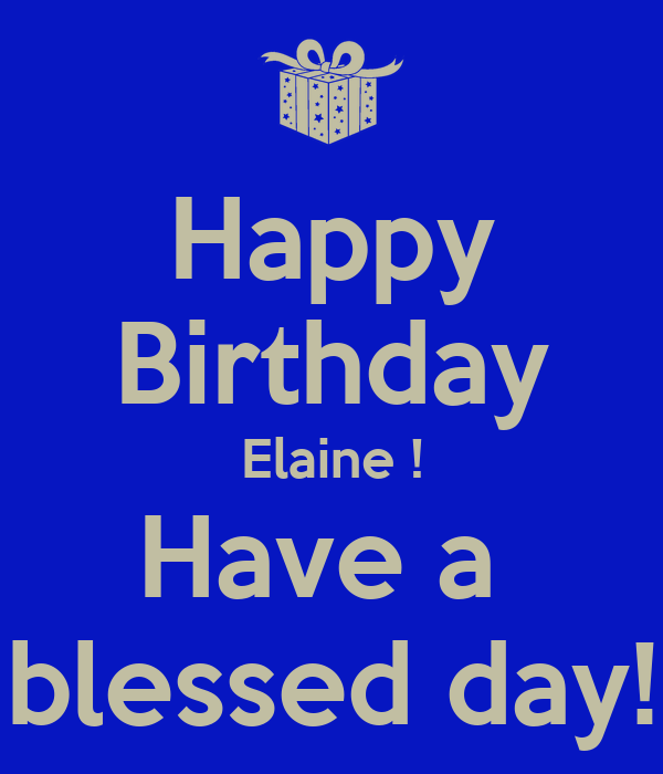 Happy Birthday Elaine Have A Blessed Day Poster Anne Keep