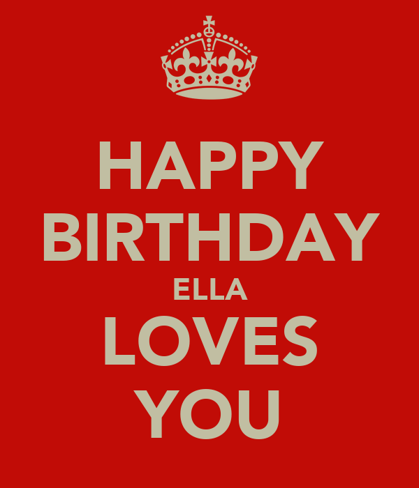 HAPPY BIRTHDAY ELLA LOVES YOU
