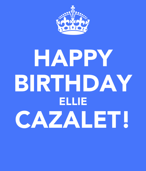 HAPPY BIRTHDAY ELLIE CAZALET!