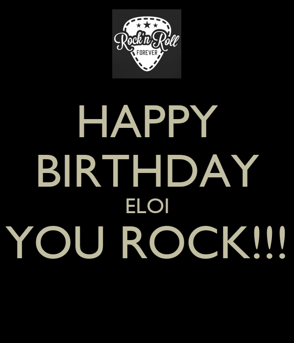 HAPPY BIRTHDAY ELOI YOU ROCK!!!