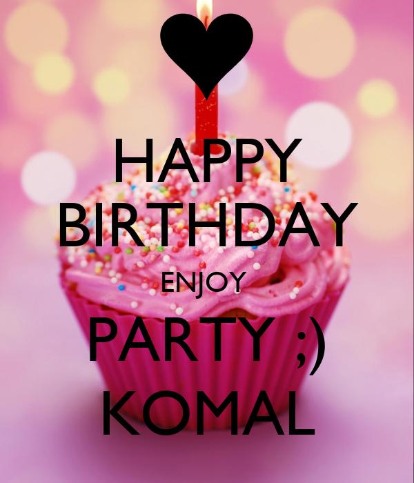 HAPPY BIRTHDAY ENJOY  PARTY ;) KOMAL