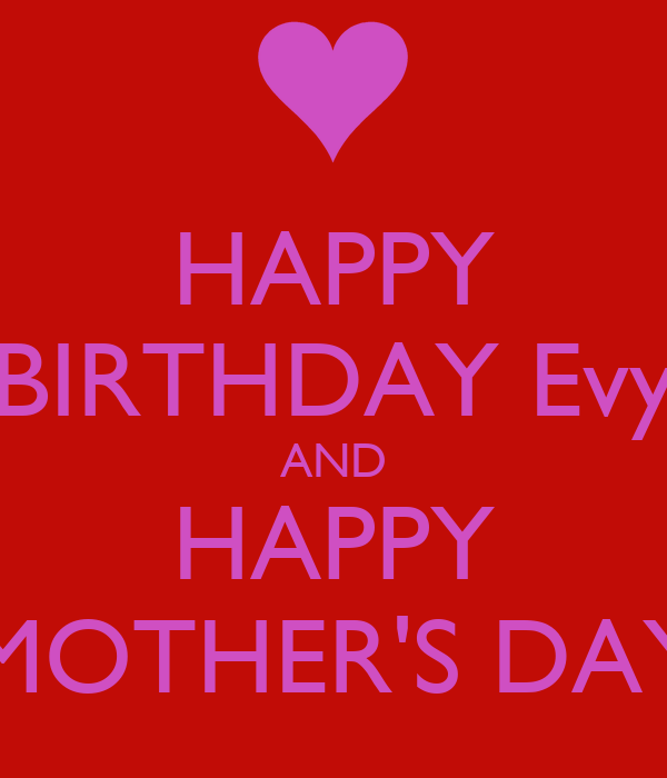 happy birthday evy and happy mothers day