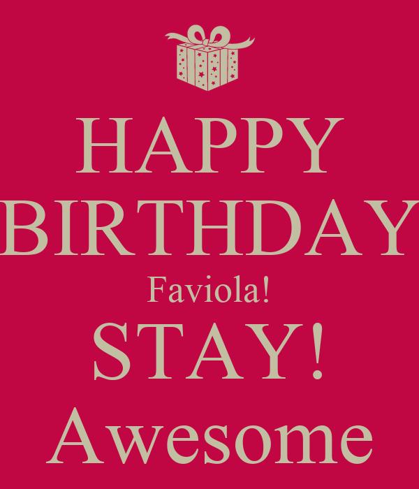 HAPPY BIRTHDAY Faviola! STAY! Awesome