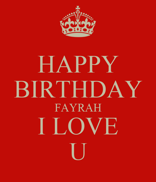 HAPPY BIRTHDAY FAYRAH I LOVE U
