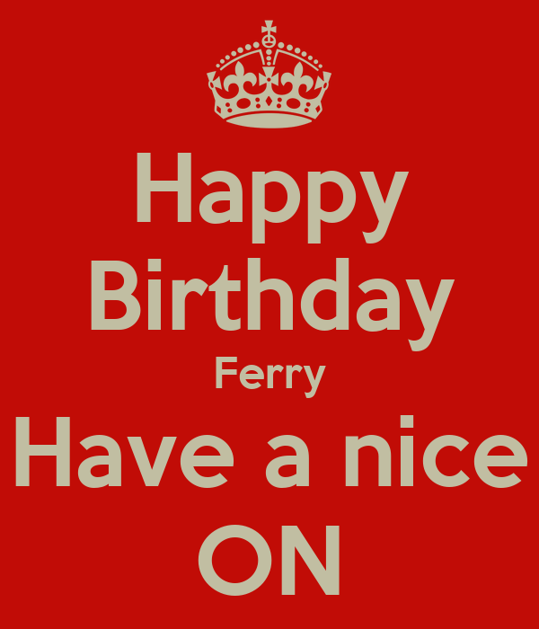 Happy Birthday Ferry Have a nice ON
