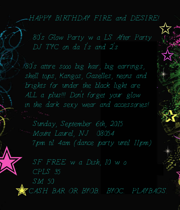 HAPPY BIRTHDAY FIRE and DESIRE!       80's Glow Party w a LS After Party       DJ TYC on da