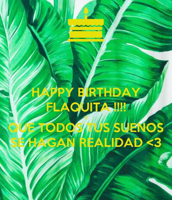 HAPPY BIRTHDAY FLAQUITA !!!! Y QUE TODOS TUS SUENOS SE HAGAN REALIDAD <3