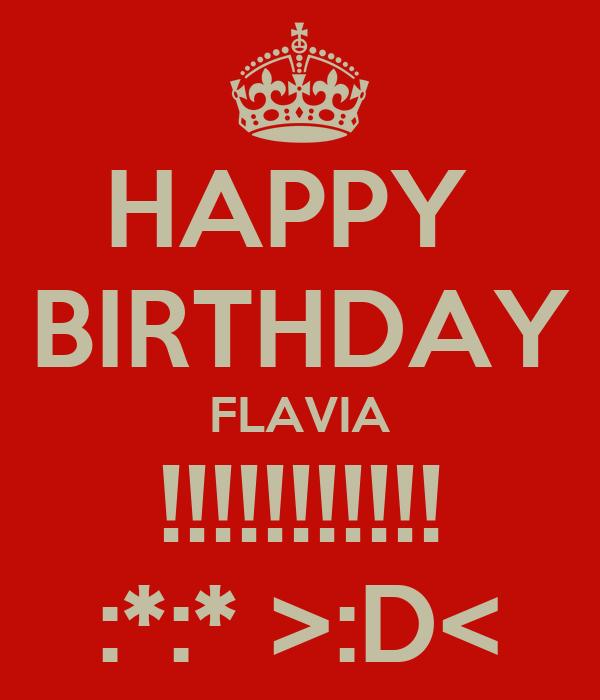 HAPPY  BIRTHDAY FLAVIA !!!!!!!!!!! :*:* >:D<