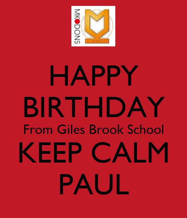 HAPPY BIRTHDAY From Giles Brook School KEEP CALM PAUL