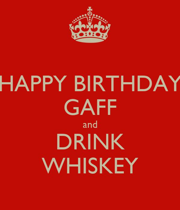 HAPPY BIRTHDAY GAFF and DRINK WHISKEY