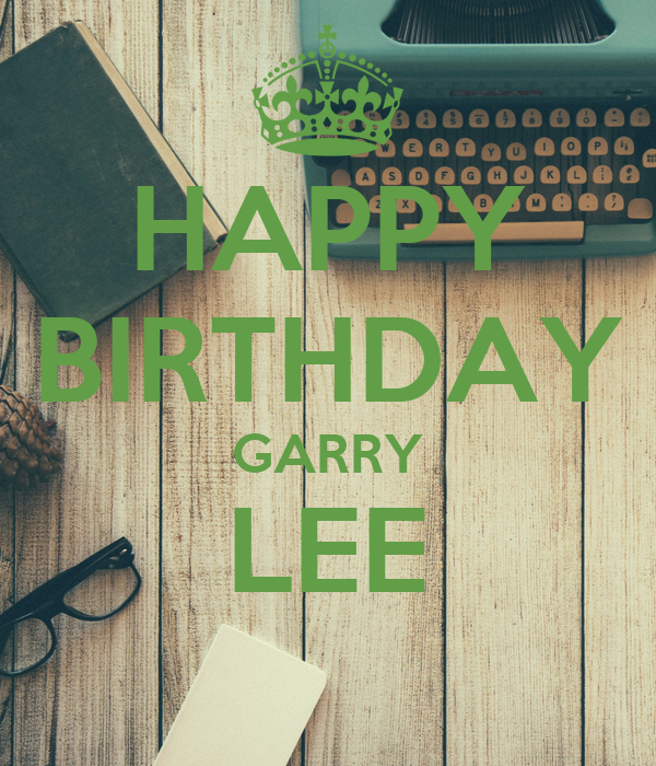 HAPPY BIRTHDAY GARRY LEE