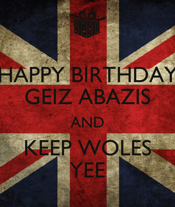 HAPPY BIRTHDAY GEIZ ABAZIS AND KEEP WOLES YEE
