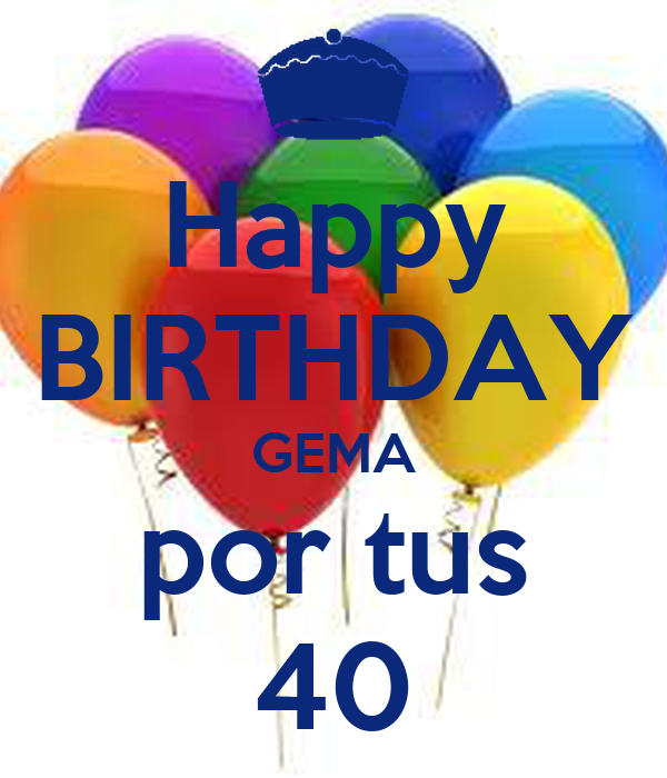 Happy BIRTHDAY GEMA por tus 40