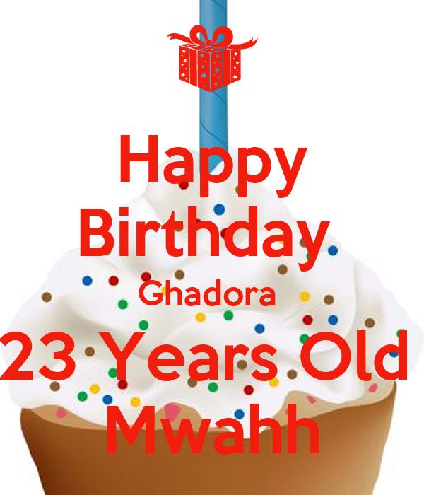 Happy Birthday  Ghadora  23 Years Old  Mwahh