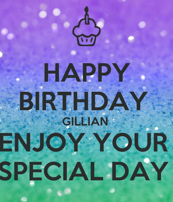 happy birthday gillian enjoy your special day