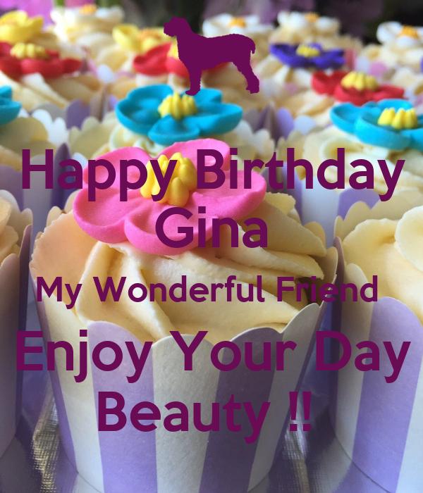 Happy Birthday  Gina My Wonderful Friend   Enjoy Your Day  Beauty !!