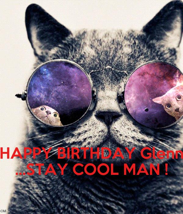 HAPPY BIRTHDAY Glenn ...STAY COOL MAN !
