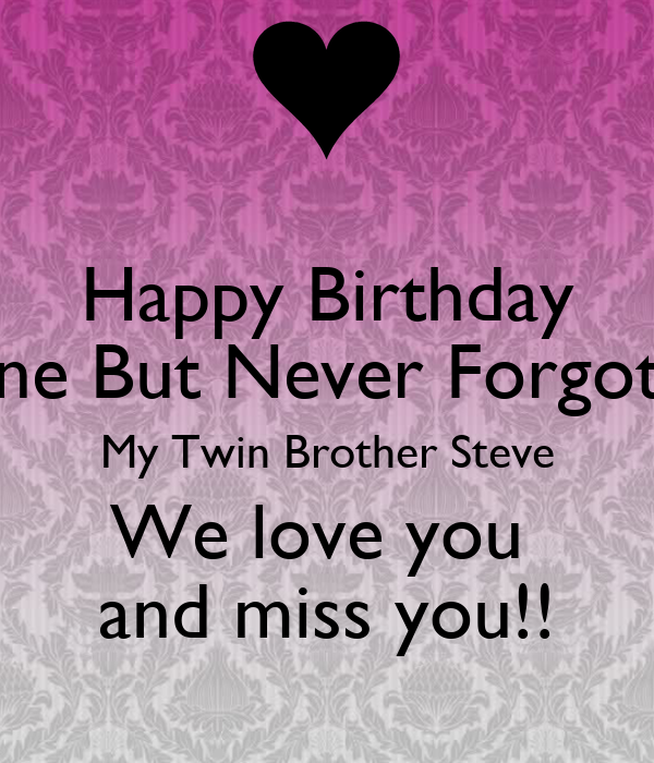 Happy Birthday Gone But Never Forgotten My Twin Brother Steve We
