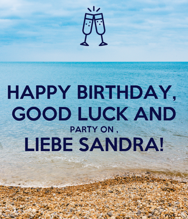 happy birthday good luck and party on liebe sandra. Black Bedroom Furniture Sets. Home Design Ideas