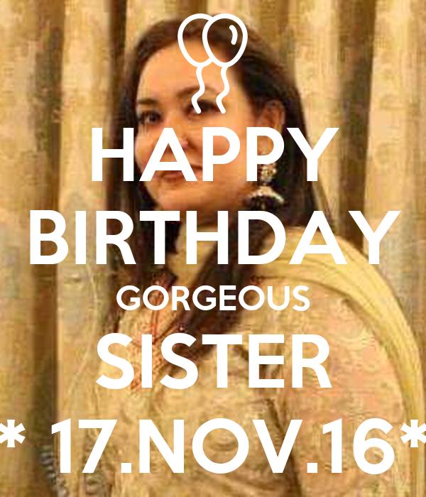 HAPPY BIRTHDAY GORGEOUS SISTER * 17.NOV.16*
