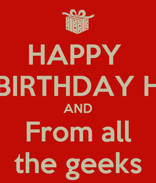 HAPPY  BIRTHDAY H AND From all the geeks