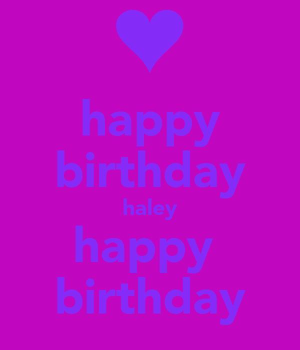happy birthday haley happy  birthday