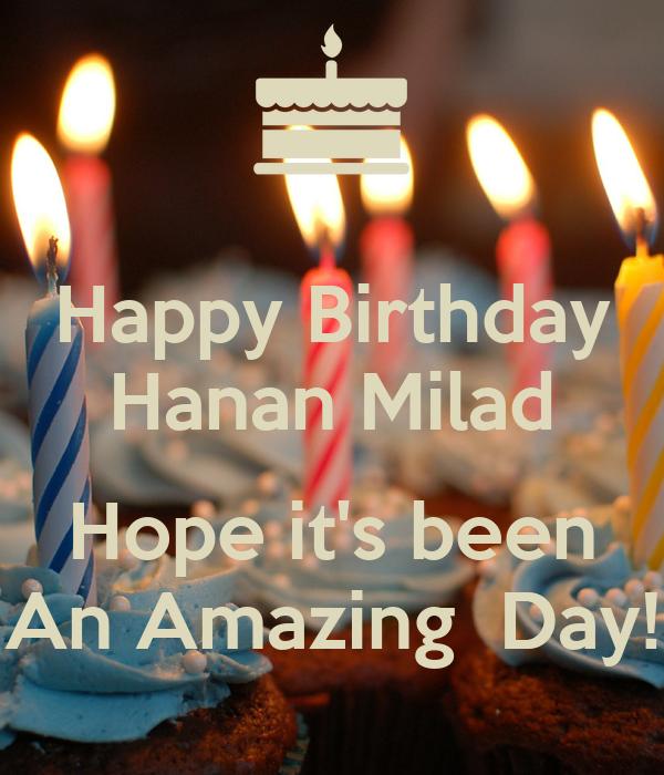 Happy Birthday Hanan Milad  Hope it's been An Amazing  Day!