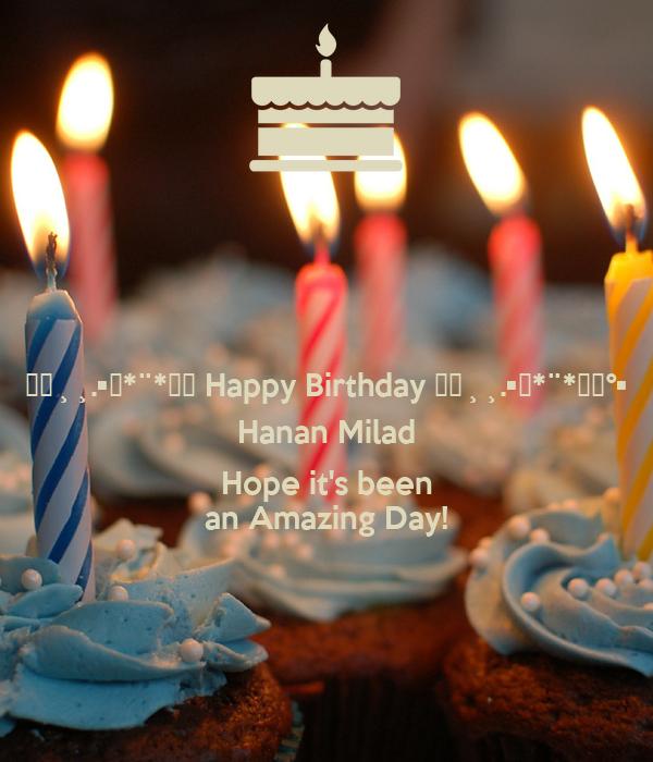 ✿✿¸¸.•�*¨*✿✿ Happy Birthday ✿✿¸¸.•�*¨*✿✿°• Hanan Milad  Hope it's been an Amazing Day!