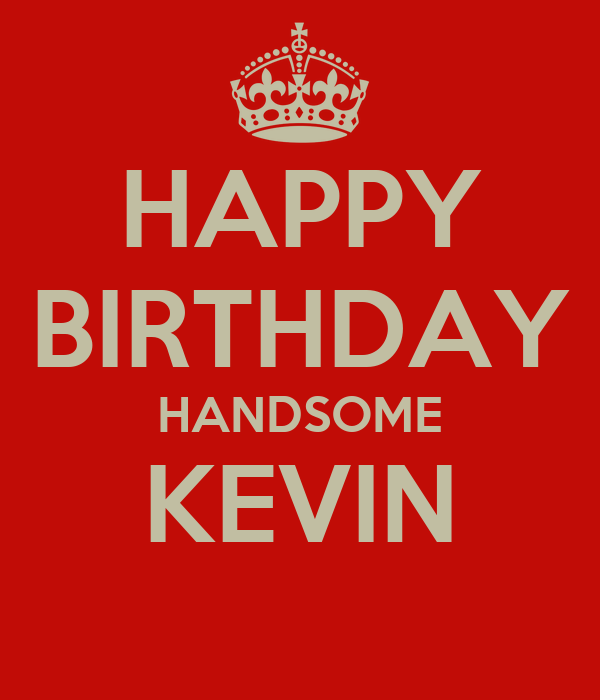 HAPPY BIRTHDAY HANDSOME KEVIN