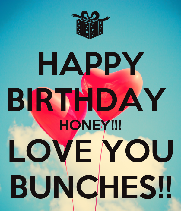 HAPPY BIRTHDAY  HONEY!!! LOVE YOU BUNCHES!!