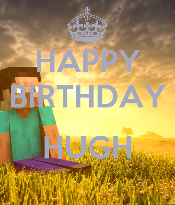 HAPPY BIRTHDAY  HUGH