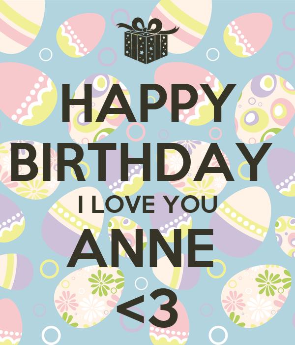 HAPPY BIRTHDAY  I LOVE YOU ANNE  <3