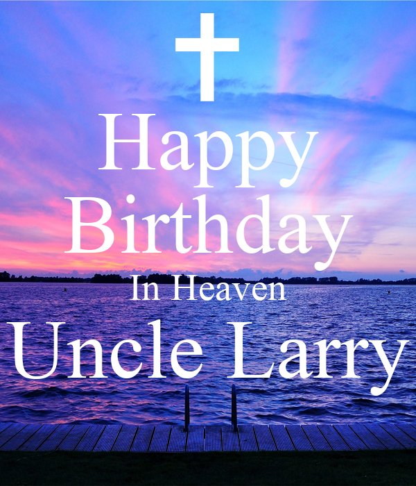 Happy Birthday In Heaven Uncle Larry Poster
