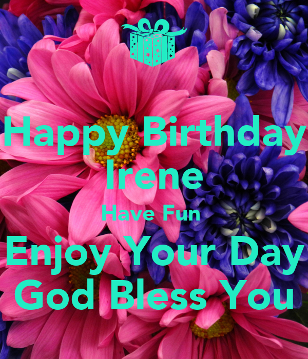 Happy Birthday Irene Have Fun  Enjoy Your Day God Bless You